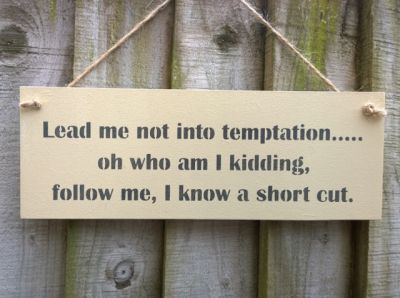 Lead me not into temptation Wooden Humorous Signs - Large Image